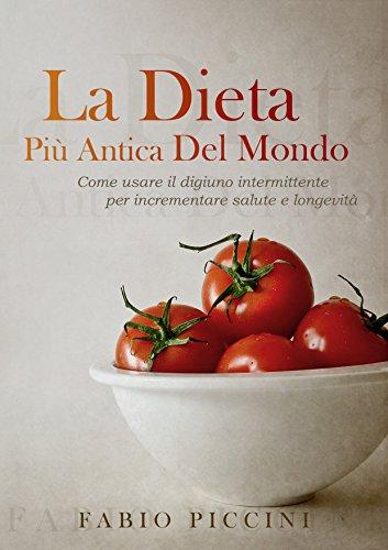 La Dieta Più Antica Del Mondo Come usare il digiuno intermittente per incrementare salute e longevità PDF