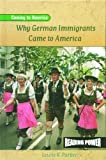 Why German Immigrants Came to America (Coming to America) (0823964582) by Parker, Lewis K.