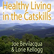 Healthy Living in the Catskills: A Joe & Lorie Special | [Joe Bevilacqua]