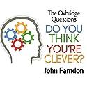 Do You Think You're Clever?: The Oxbridge Questions Hörbuch von John Farndon Gesprochen von: Mark Meadows