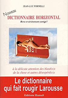 Nouveau dictionnaire horizontal : revu et sévèrement corrigé! : à la délicate attention des blasé(e)s de la chose et autres désespéré(e)s