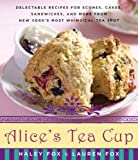 img - for Alice's Tea Cup: Delectable Recipes for Scones, Cakes, Sandwiches, and More from New York's Most Whimsical Tea Spot book / textbook / text book