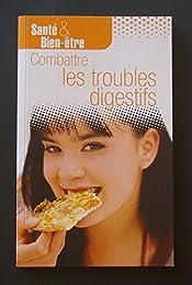 COMBATTRE LES TROUBLES DIGESTIFS