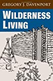 img - for By Gregory J. Davenport Wilderness Living book / textbook / text book