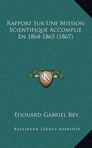 Rapport Sur Une Mission Scientifique Accomplie En 1864-1865 (1867)