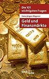 Die 101 wichtigsten Fragen - Geld und Finanzmärkte (Beck'sche Reihe)