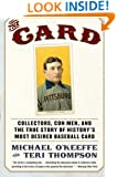 The Card: Collectors, Con Men, and the True Story of History's Most Desired Baseball Card