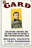 The Card: Collectors, Con Men, and the True Story of Historys Most Desired Baseball Card