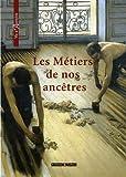 echange, troc Marie-Odile Mergnac, Claire Lanaspre, Baptiste Bertrand, Caroline Brancq, Collectif - Les Métiers de nos ancêtres