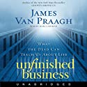 Unfinished Business: What the Dead Can Teach Us About Life (       UNABRIDGED) by James Van Praagh Narrated by Marc Cashman