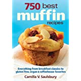 750 Best Muffin Recipes: Everything from breakfast classics to gluten-free, vegan and coffeehouse favorites ~ Camilla V. Saulsbury