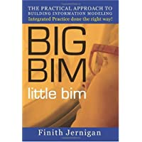 BIG BIM little bim - The practical approach to Building Information Modeling - Integrated practice done the right way