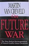 On Future War (0080417965) by Creveld, Martin Van