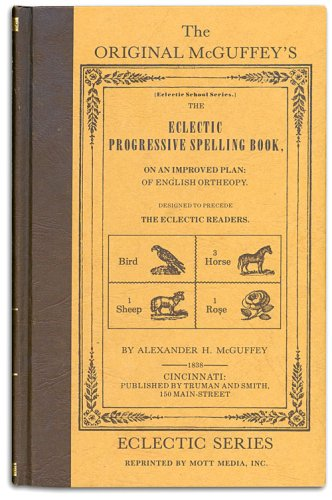 The Eclectic Progressive Spelling Book (McGuffey's Readers: Eclectic School)
