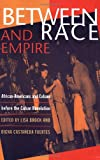 img - for Between Race and Empire: African-Americans and Cubans before the Cuban Revolution book / textbook / text book