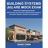 Building Systems (BS) are Mock Exam (Architect Registration Exam) ARE Overview, Exam Prep Tips, Multiple-Choice Questions and Graphic Vignettes, Solutions and Explanationsby Gang Chen