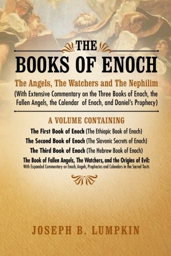 The Books Of Enoch: The Angels, The Watchers And The Nephilim: (With Extensive Commentary On The Three Books Of Enoch, The Fallen Angels, The Calendar Of Enoch, And Daniel'S Prophecy) front-757881