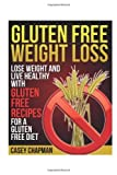 img - for Gluten Free Weight Loss: Lose Weight and Live Healthy with Gluten Free Recipes for a Gluten Free Diet by Chapman, Casey (2014) Paperback book / textbook / text book