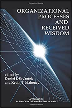 Organizational Processes And Received Wisdom (Research In Organizational Sciences)