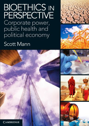 Bioethics in Perspective: Corporate Power, Public Health and Political Economy