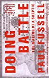 Doing Battle: The Making of a Skeptic (0316290610) by Fussell, Paul
