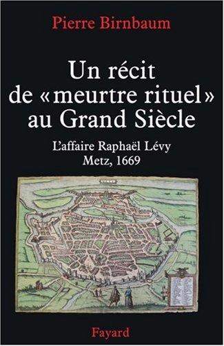Un récit de 'meurtre rituel': L'affaire Raphaël Levy, Metz 1669