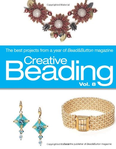 Creative Beading Vol. 8: The Best Projects From a Year of Bead&Button Magazine PDF
