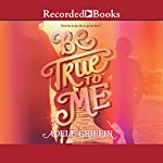 Be True to Me | Adele Griffin