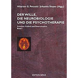 Der Wille, die Neurobiologie und die Psychotherapie: Band I: Ziwschen Freiheit und Determi