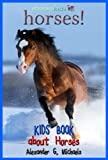 Horses! A Kids Book About Horses - Fun Facts & Amazing Pictures About the Arabian Horse, Quarter Horse, Miniature Horse & More (eBooks Kids Nature 3)