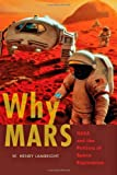 Why Mars: NASA and the Politics of Space Exploration (New Series in NASA History)