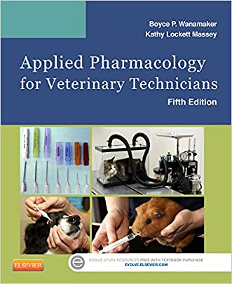 Applied Pharmacology for Veterinary Technicians, 5e written by Boyce P. Wanamaker DVM  MS