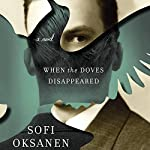 When the Doves Disappeared: A Novel | Sofi Oksanen,Lola Rogers (translator)