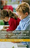 ABA Programs for Kids with Autism: A guide for parents and caregivers (English Edition)