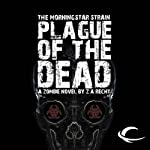 Plague of the Dead: The Morningstar Strain, Book 1 (       UNABRIDGED) by Z. A. Recht Narrated by Oliver Wyman