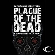 Plague of the Dead: The Morningstar Strain, Book 1 Audiobook by Z. A. Recht Narrated by Oliver Wyman