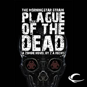 Plague of the Dead: The Morningstar Strain, Book 1 | [Z. A. Recht]