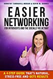 Easier Networking For Introverts and the Socially Reluctant: A 4-Step Networking Guide That's Natural, Stress-Free and Gets Results (Get Promoted Fast Book 2)