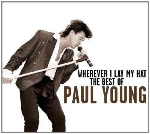 Paul Young - Wherever I Leave My Hat: The Best Of. - Paul Young - Zortam Music