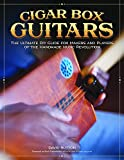 Cigar Box Guitars: The Ultimate DIY Guide for the Makers and Players of the Handmade Music Revolution (Fox Chapel Publishing) Step-by-Step Projects and In-Depth Profiles of Builders & Performers
