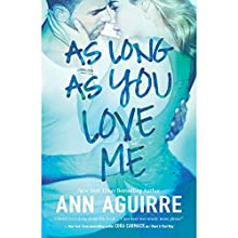 As Long as You Love Me (       UNABRIDGED) by Ann Aguirre Narrated by Bailey Carr