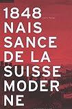 echange, troc Cédric Humair - 1848 Naissance de la Suisse moderne