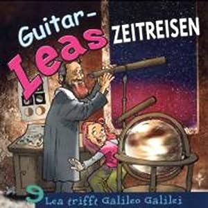 Lea trifft Galileo Galilei (Guitar-Leas Zeitreisen, Teil 9) Hörspiel