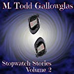 Stopwatch Stories, Book 2 | M Todd Gallowglas