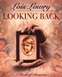 Looking Back: A Book of Memories (0385326998) by Lowry, Lois