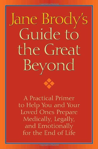 Jane Brody's Guide to the Great Beyond: A Practical...