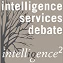 Western Intelligence is Now Causing More Harm than Good: An Intelligence Squared Debate