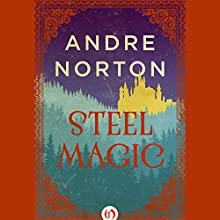 Steel Magic: The Magic Sequence Audiobook by Andre Norton Narrated by Luci Christian Bell