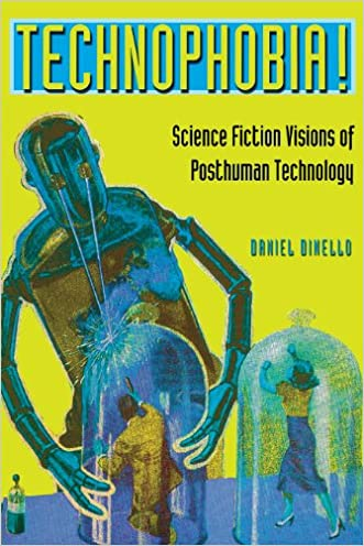 Technophobia!: Science Fiction Visions of Posthuman Technology