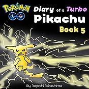 Pokemon Go: Diary of a Turbo Pikachu: Pokemon Go Series, Book 5 | Tagashi Takashima